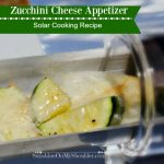 Zucchini-Cheese Appetizer Recipe for Solar Cooking